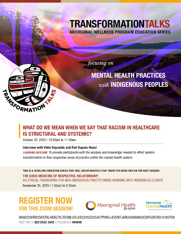 WHAT DO WE MEAN WHEN WE SAY THAT RACISM IN HEALTHCARE IS STRUCTURAL AND SYSTEMIC? October 22, 2020 | 10:30am to 11:30am Interview with Vikki Reynolds and Riel Dupuis-Rossi LEARNING OUTCOME: To provide participants with the analysis and knowledge needed to effect system transformation in their respective areas of practice within the mental health system.